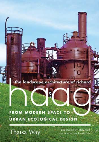 The Landscape Architecture of Richard Haag: From Modern Space to Urban Ecological Design / University of Washington Press