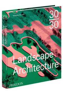 30:30 Landscape Architecture / Phaidon Press